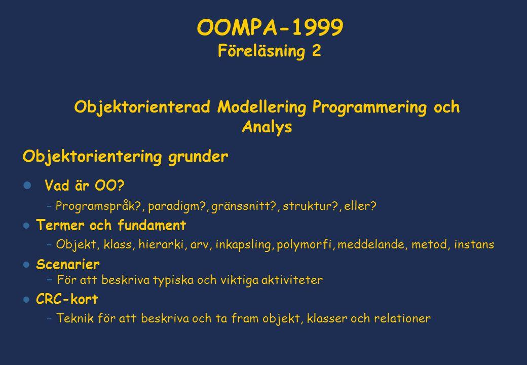 Objektorienterad Modellering Programmering och Analys Objektorientering grunder  Vad är OO? – Programspråk?, paradigm?, gränssnitt?, struktur?, eller