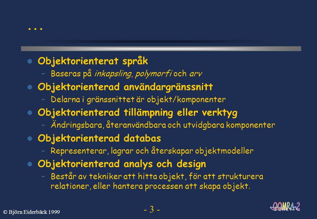 - 14 - © Björn Eiderbäck 1999...Arvshierarkier  I Java-2 hittar vi följande klasshierarki (ett utsnitt) java.lang.Object java.lang.Number java.lang.Integer java.math.BigInteger java.lang.Long java.lang.Short java.util.AbstractCollection java.util.AbstractSet java.util.TreeSet java.util.HashSet