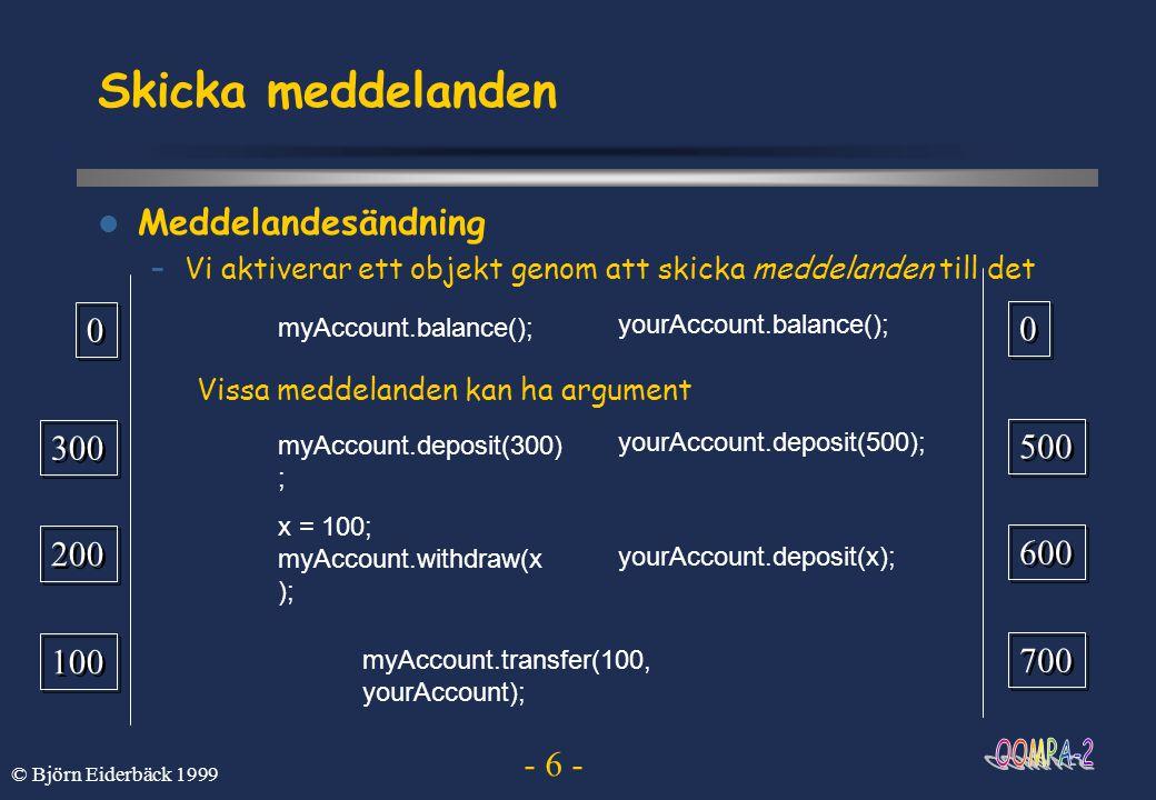 - 6 - © Björn Eiderbäck 1999 Skicka meddelanden  Meddelandesändning –Vi aktiverar ett objekt genom att skicka meddelanden till det myAccount.balance(