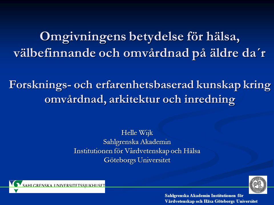 Omgivningens betydelse för hälsa, välbefinnande och omvårdnad på äldre da´r Forsknings- och erfarenhetsbaserad kunskap kring omvårdnad, arkitektur och