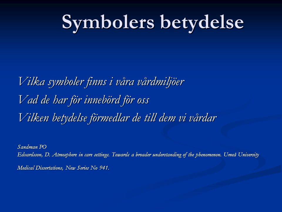 Symbolers betydelse Vilka symboler finns i våra vårdmiljöer Vad de har för innebörd för oss Vilken betydelse förmedlar de till dem vi vårdar Sandman P