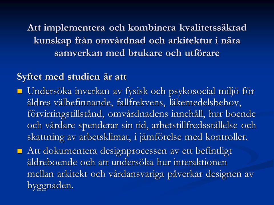 Att implementera och kombinera kvalitetssäkrad kunskap från omvårdnad och arkitektur i nära samverkan med brukare och utförare Syftet med studien är a