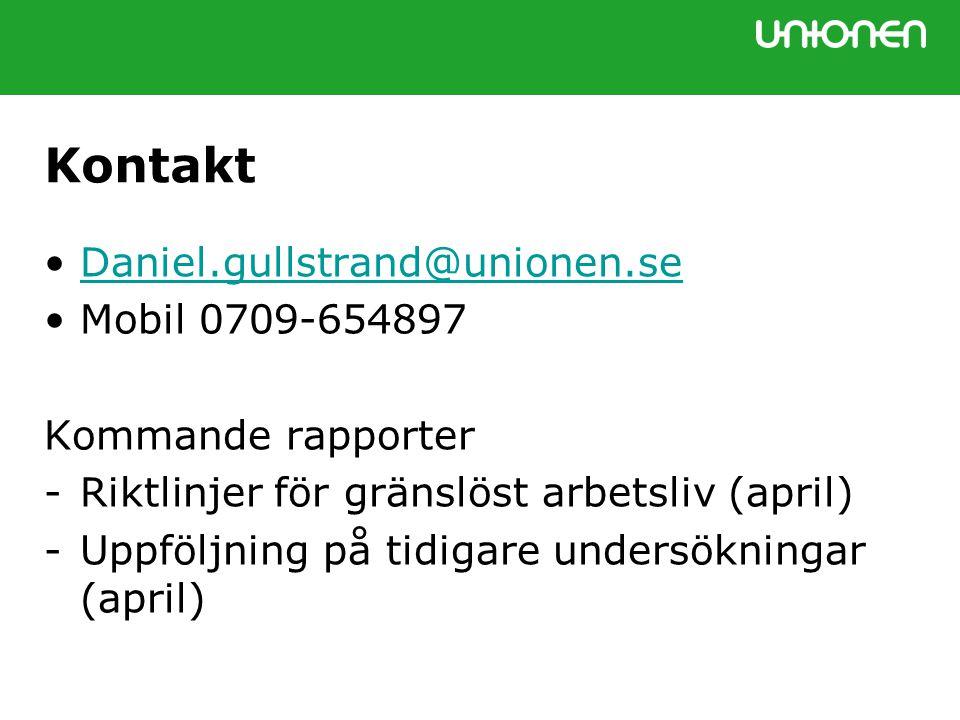 Kontakt •Daniel.gullstrand@unionen.seDaniel.gullstrand@unionen.se •Mobil 0709-654897 Kommande rapporter -Riktlinjer för gränslöst arbetsliv (april) -Uppföljning på tidigare undersökningar (april)