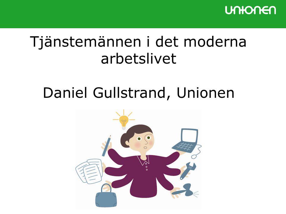Tjänstemännen i det moderna arbetslivet Daniel Gullstrand, Unionen