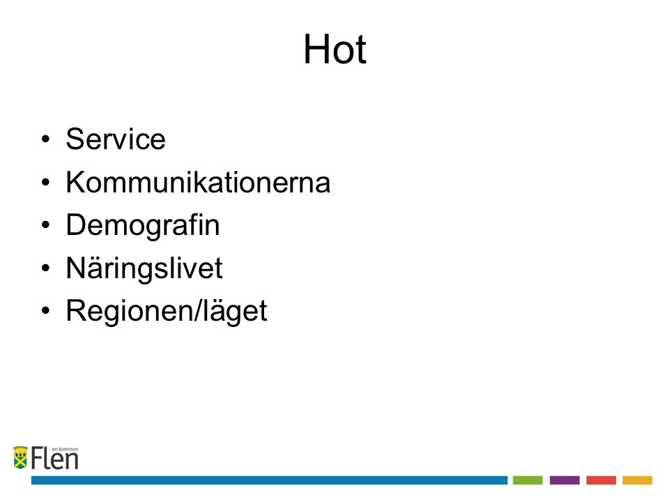 Hot •Service •Kommunikationerna •Demografin •Näringslivet •Regionen/läget