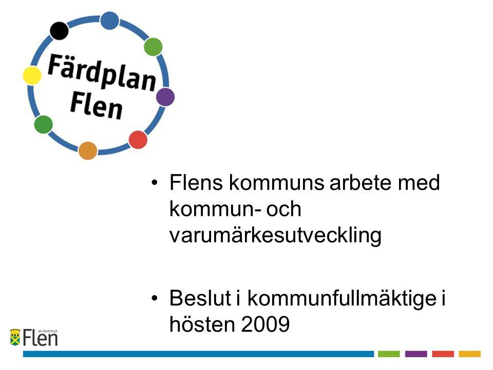 •Flens kommuns arbete med kommun- och varumärkesutveckling •Beslut i kommunfullmäktige i hösten 2009