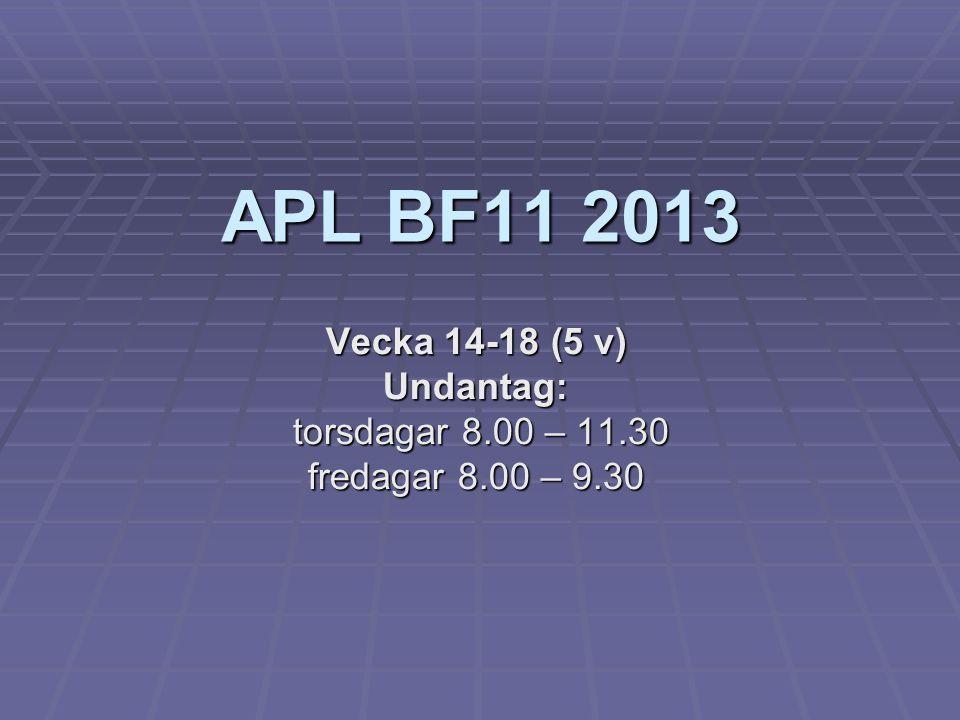 APL BF11 2013 Vecka 14-18 (5 v) Undantag: torsdagar 8.00 – 11.30 torsdagar 8.00 – 11.30 fredagar 8.00 – 9.30