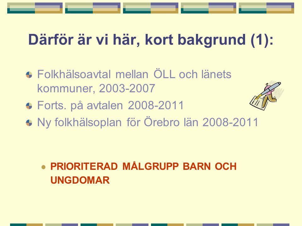 Därför är vi här, kort bakgrund (1): Folkhälsoavtal mellan ÖLL och länets kommuner, 2003-2007 Forts.
