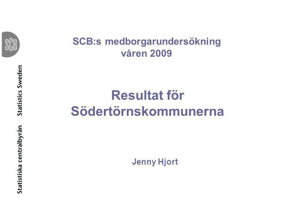 SCB:s medborgarundersökning våren 2009 Resultat för Södertörnskommunerna Jenny Hjort