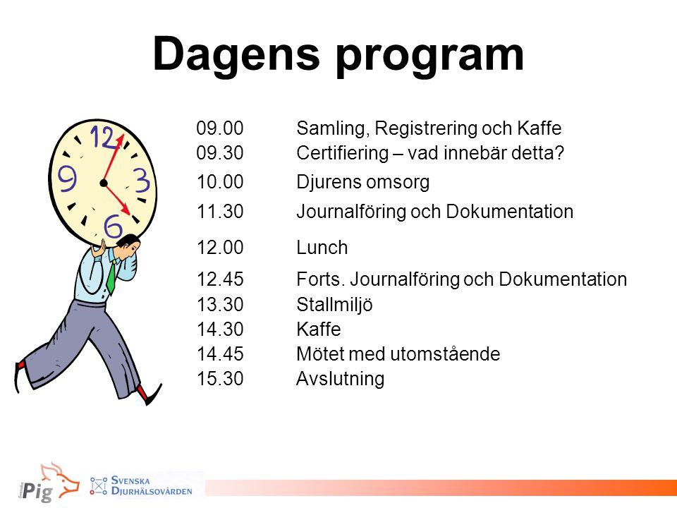 Dagens program 09.00Samling, Registrering och Kaffe 09.30Certifiering – vad innebär detta? 10.00Djurens omsorg 11.30Journalföring och Dokumentation 12