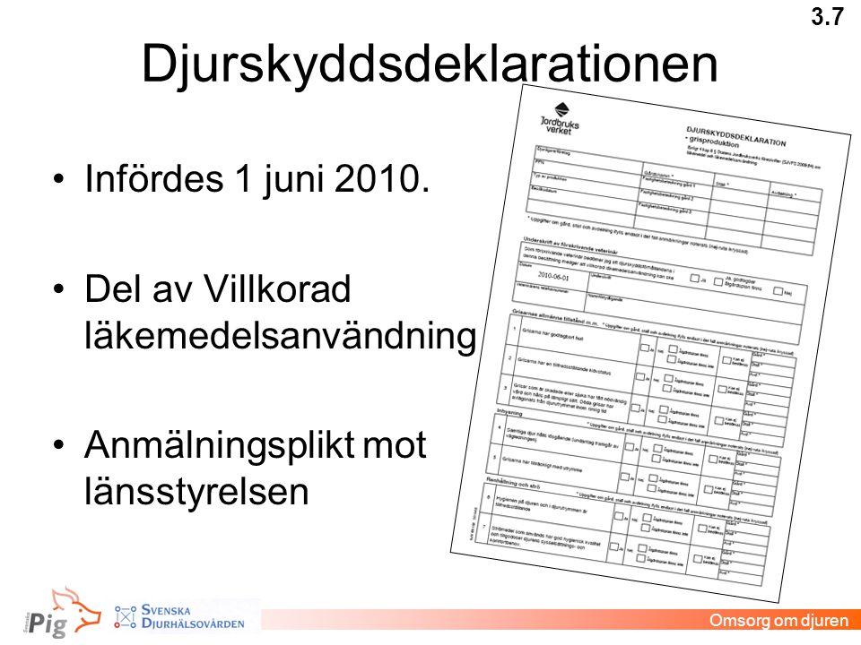 •Infördes 1 juni 2010. •Del av Villkorad läkemedelsanvändning •Anmälningsplikt mot länsstyrelsen 3.7 Omsorg om djuren Djurskyddsdeklarationen