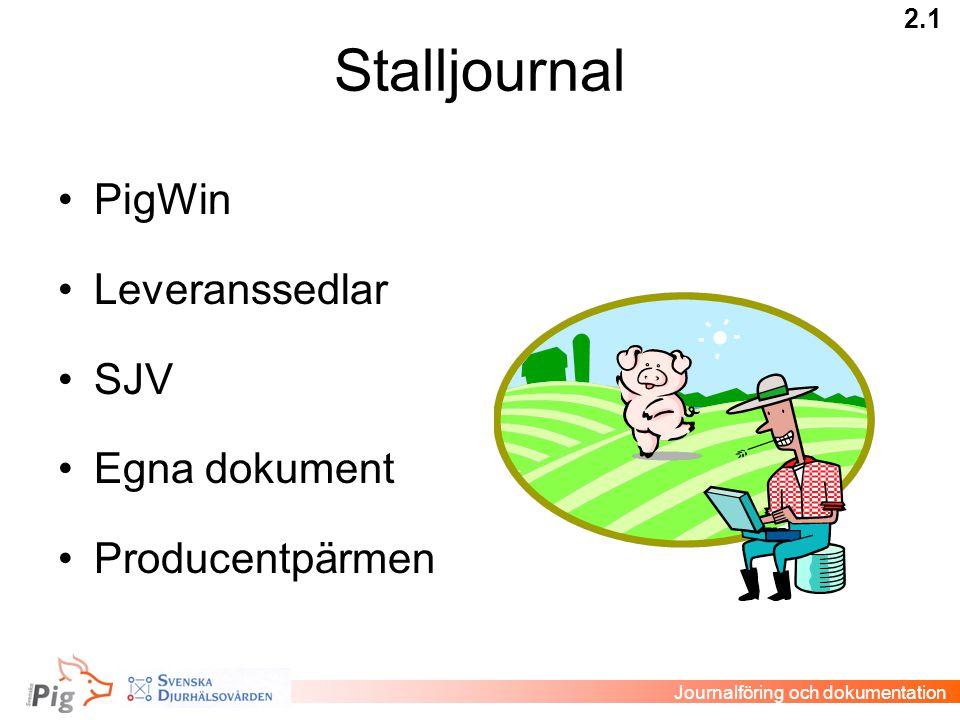 Stalljournal •PigWin •Leveranssedlar •SJV •Egna dokument •Producentpärmen 2.1 Journalföring och dokumentation