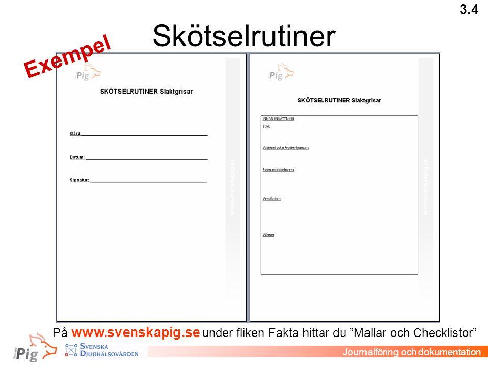 """Skötselrutiner 3.4 Journalföring och dokumentation Exempel På www.svenskapig.se under fliken Fakta hittar du """"Mallar och Checklistor"""""""