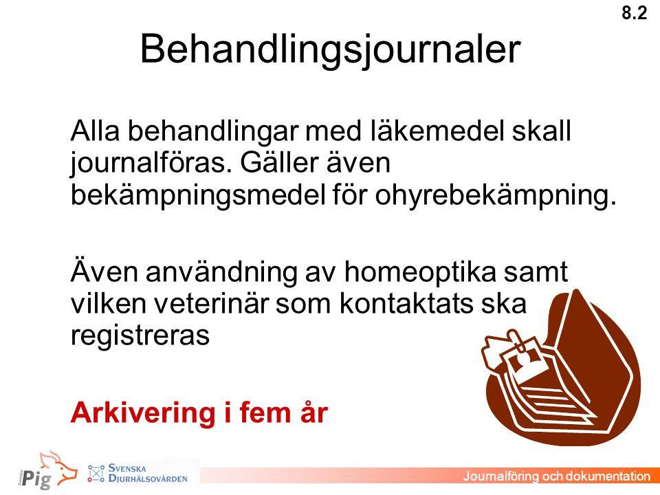 Behandlingsjournaler 8.2 Journalföring och dokumentation Alla behandlingar med läkemedel skall journalföras. Gäller även bekämpningsmedel för ohyrebek