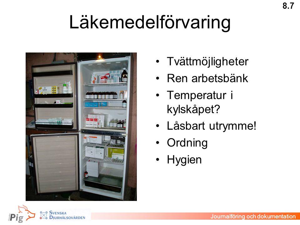 Läkemedelförvaring •Tvättmöjligheter •Ren arbetsbänk •Temperatur i kylskåpet? •Låsbart utrymme! •Ordning •Hygien 8.7 Journalföring och dokumentation