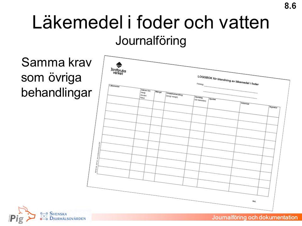 Läkemedel i foder och vatten Journalföring 8.6 Journalföring och dokumentation Samma krav som övriga behandlingar