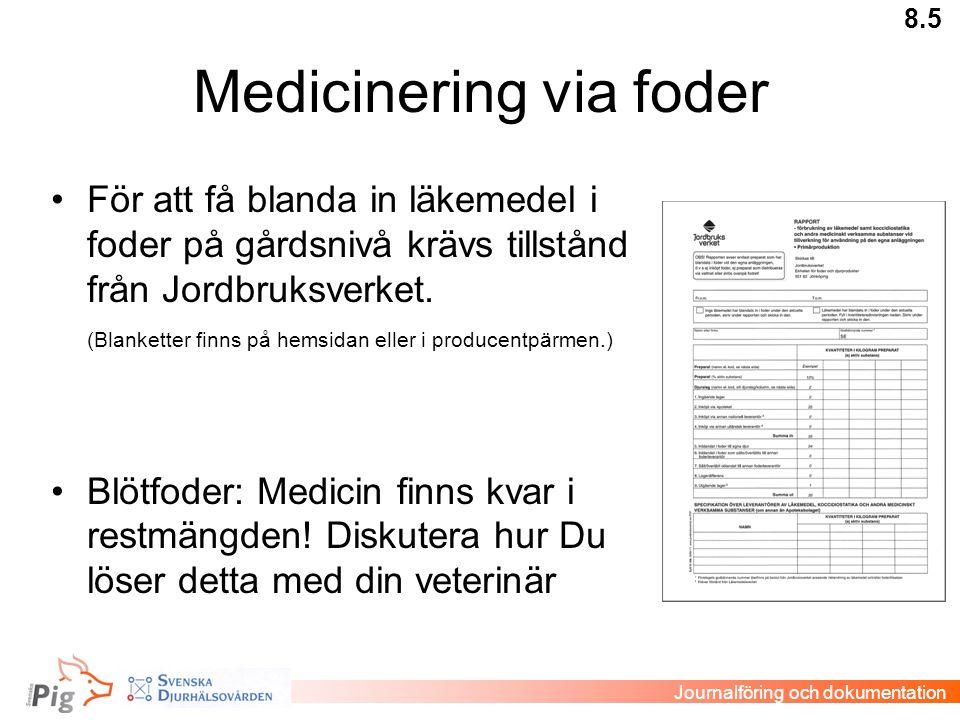 Medicinering via foder •För att få blanda in läkemedel i foder på gårdsnivå krävs tillstånd från Jordbruksverket. (Blanketter finns på hemsidan eller