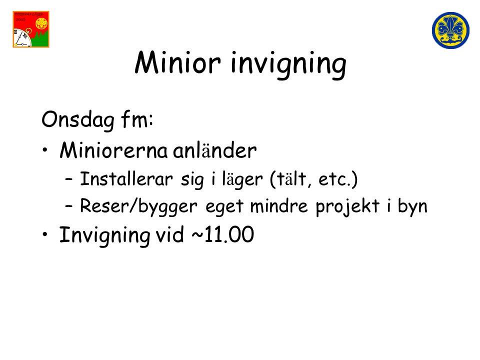 Minior invigning Onsdag fm: •Miniorerna anl ä nder –Installerar sig i l ä ger (t ä lt, etc.) –Reser/bygger eget mindre projekt i byn •Invigning vid ~11.00