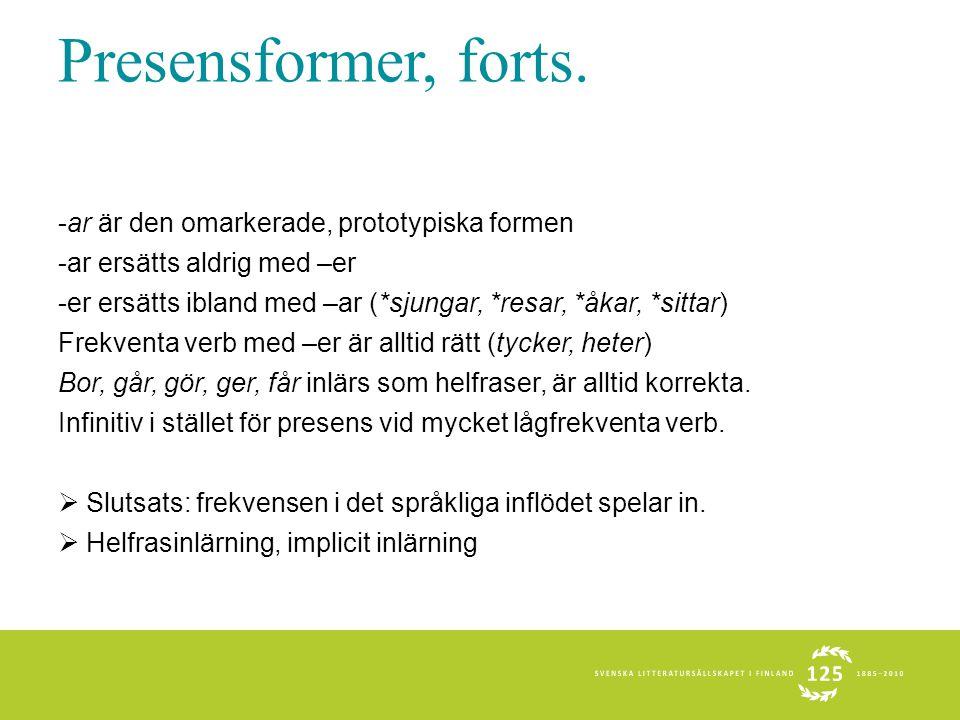 Presensformer, forts. -ar är den omarkerade, prototypiska formen -ar ersätts aldrig med –er -er ersätts ibland med –ar (*sjungar, *resar, *åkar, *sitt