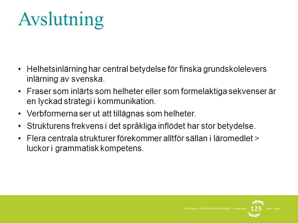 Avslutning •Helhetsinlärning har central betydelse för finska grundskolelevers inlärning av svenska. •Fraser som inlärts som helheter eller som formel