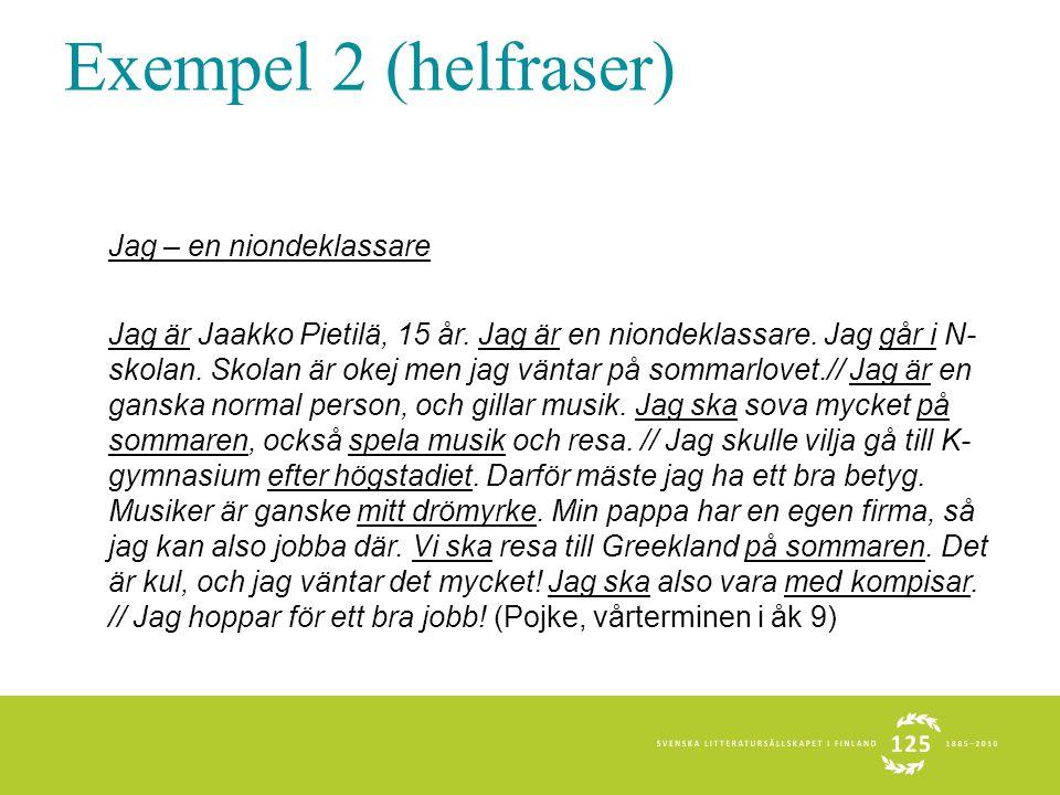 Exempel 2 (helfraser) Jag – en niondeklassare Jag är Jaakko Pietilä, 15 år. Jag är en niondeklassare. Jag går i N- skolan. Skolan är okej men jag vänt