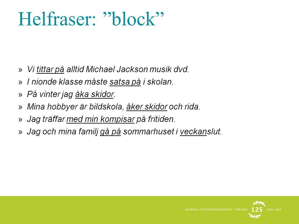 """Helfraser: """"block"""" »Vi tittar på alltid Michael Jackson musik dvd. »I nionde klasse måste satsa på i skolan. »På vinter jag åka skidor. »Mina hobbyer"""