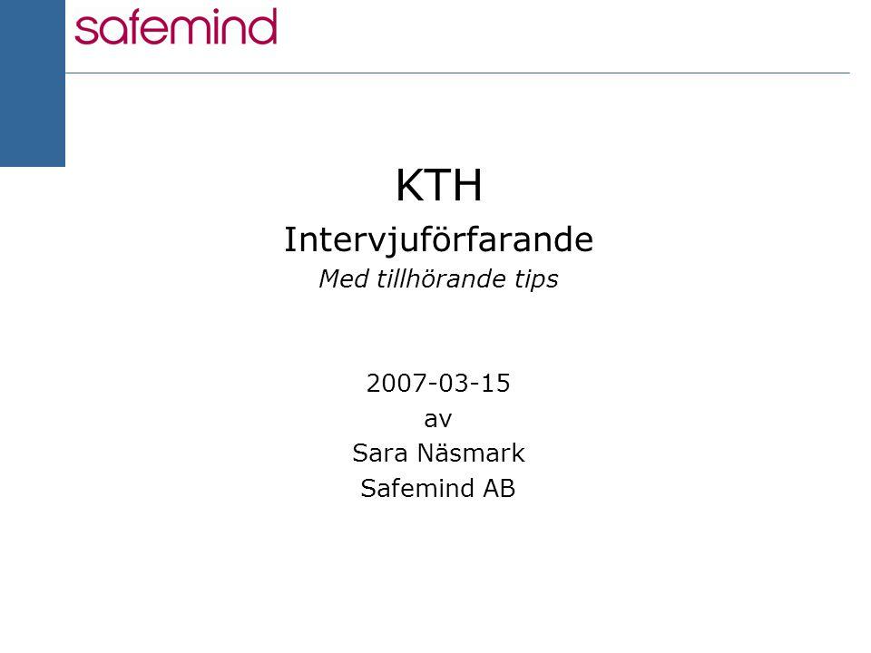 1 2004 KTH Intervjuförfarande Med tillhörande tips 2007-03-15 av Sara Näsmark Safemind AB