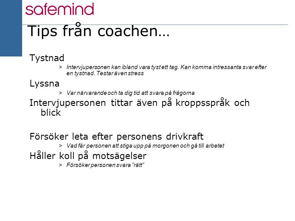17 2004 Tips från coachen… Tystnad >Intervjupersonen kan ibland vara tyst ett tag. Kan komma intressanta svar efter en tystnad. Testar även stress Lys