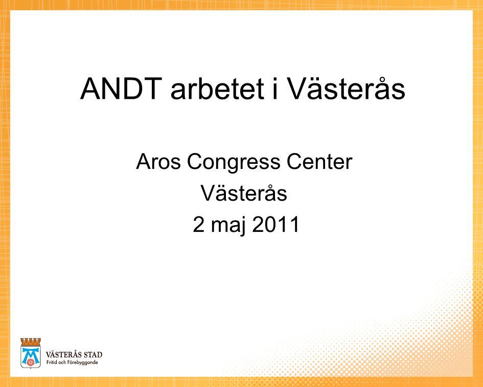 ANDT arbetet i Västerås Aros Congress Center Västerås 2 maj 2011