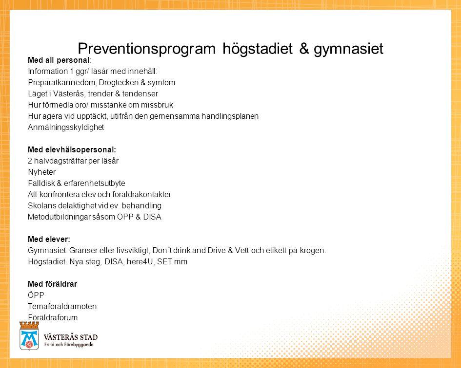Preventionsprogram högstadiet & gymnasiet Med all personal: Information 1 ggr/ läsår med innehåll: Preparatkännedom, Drogtecken & symtom Läget i Väste