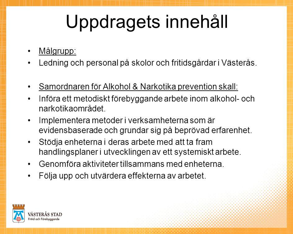 Uppdragets innehåll •Målgrupp: •Ledning och personal på skolor och fritidsgårdar i Västerås. •Samordnaren för Alkohol & Narkotika prevention skall: •I