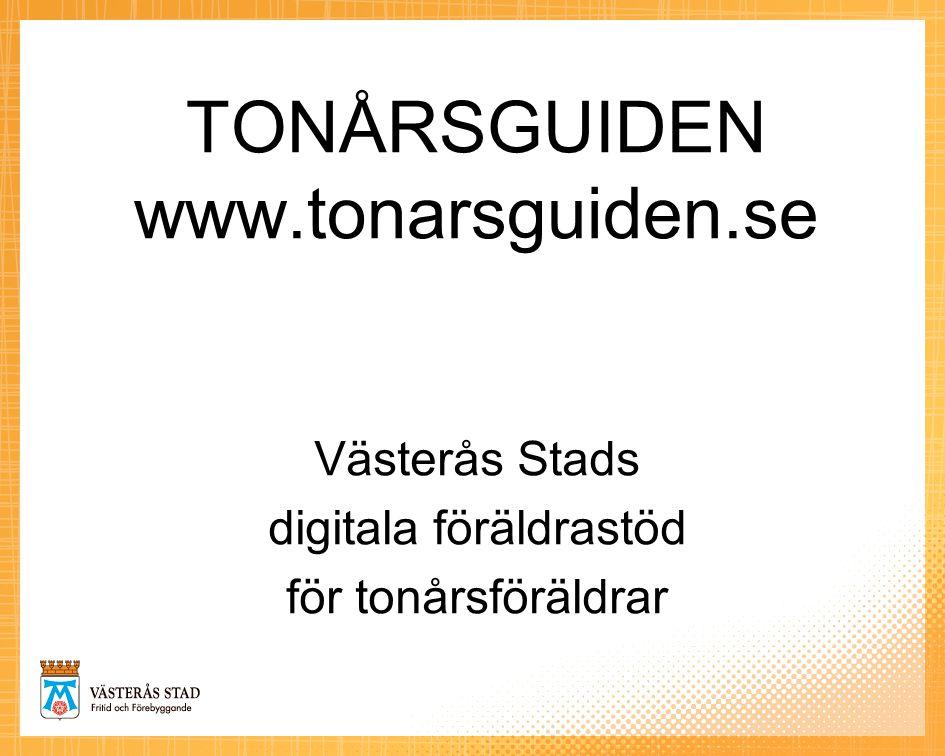 TONÅRSGUIDEN www.tonarsguiden.se Västerås Stads digitala föräldrastöd för tonårsföräldrar