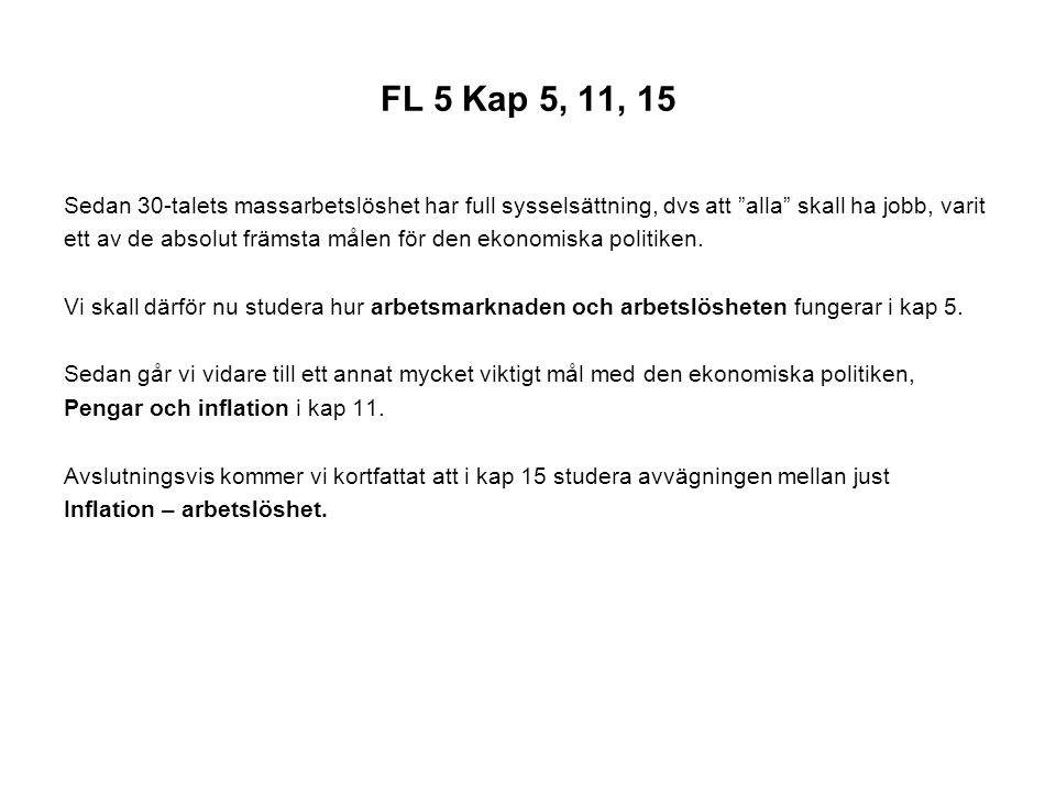 FL 5 Kap 5 Arbetsmarknaden och arbetslöshet Fokus : -Arbetsmarknaden -Arbetslöshetens orsaker