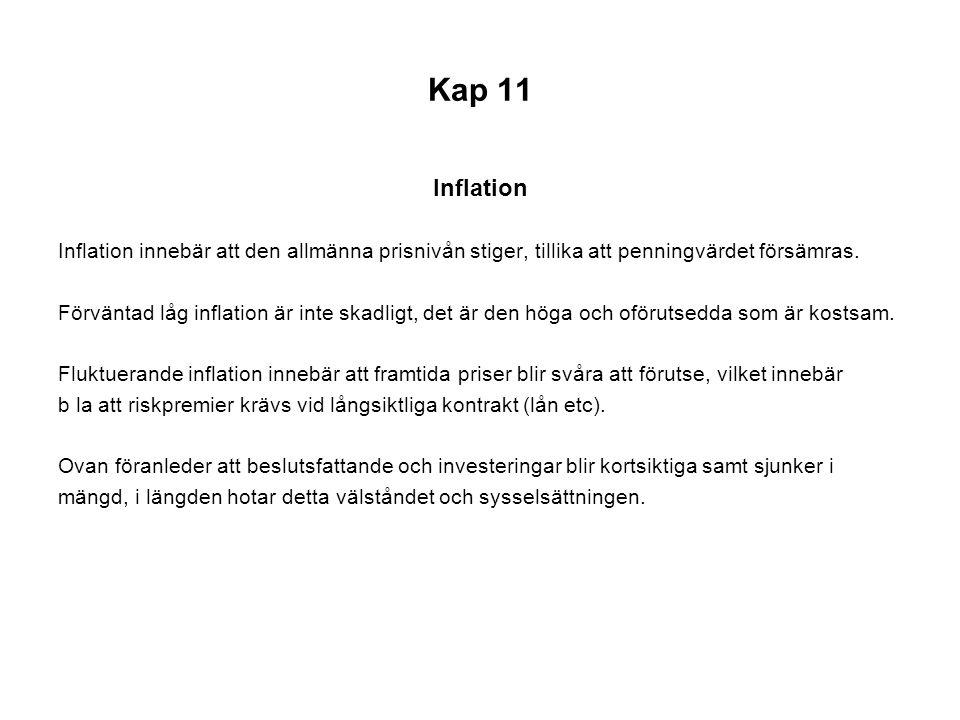 Kap 11 Inflation Inflation innebär att den allmänna prisnivån stiger, tillika att penningvärdet försämras. Förväntad låg inflation är inte skadligt, d
