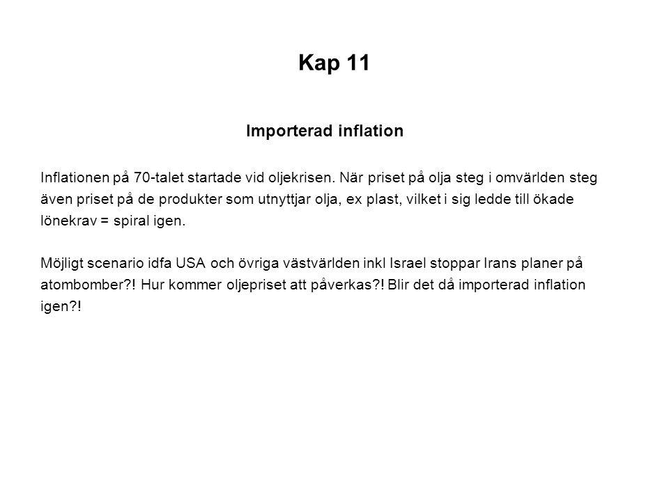 Kap 11 Importerad inflation Inflationen på 70-talet startade vid oljekrisen. När priset på olja steg i omvärlden steg även priset på de produkter som