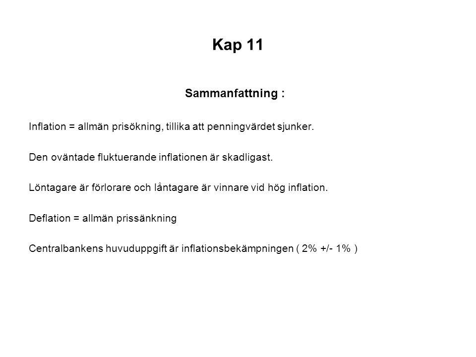 Kap 11 Sammanfattning : Inflation = allmän prisökning, tillika att penningvärdet sjunker. Den oväntade fluktuerande inflationen är skadligast. Löntaga
