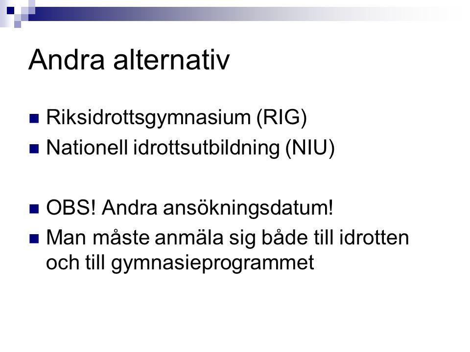 Andra alternativ  Riksidrottsgymnasium (RIG)  Nationell idrottsutbildning (NIU)  OBS! Andra ansökningsdatum!  Man måste anmäla sig både till idrot