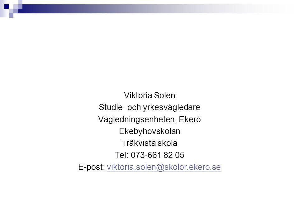 Viktoria Sölen Studie- och yrkesvägledare Vägledningsenheten, Ekerö Ekebyhovskolan Träkvista skola Tel: 073-661 82 05 E-post: viktoria.solen@skolor.ek
