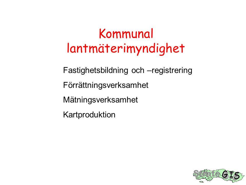 Kommunal lantmäterimyndighet Fastighetsbildning och –registrering Förrättningsverksamhet Mätningsverksamhet Kartproduktion