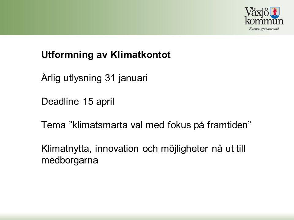 Utformning av Klimatkontot Årlig utlysning 31 januari Deadline 15 april Tema klimatsmarta val med fokus på framtiden Klimatnytta, innovation och möjligheter nå ut till medborgarna
