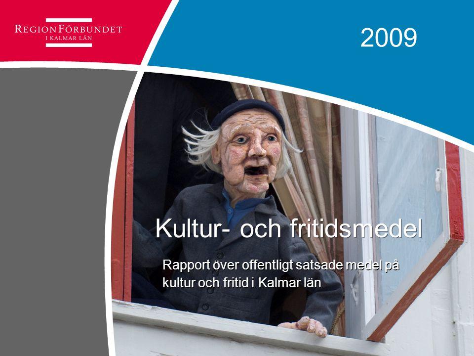 Kultur- och fritidsmedel Rapport över offentligt satsade medel på kultur och fritid i Kalmar län 2009
