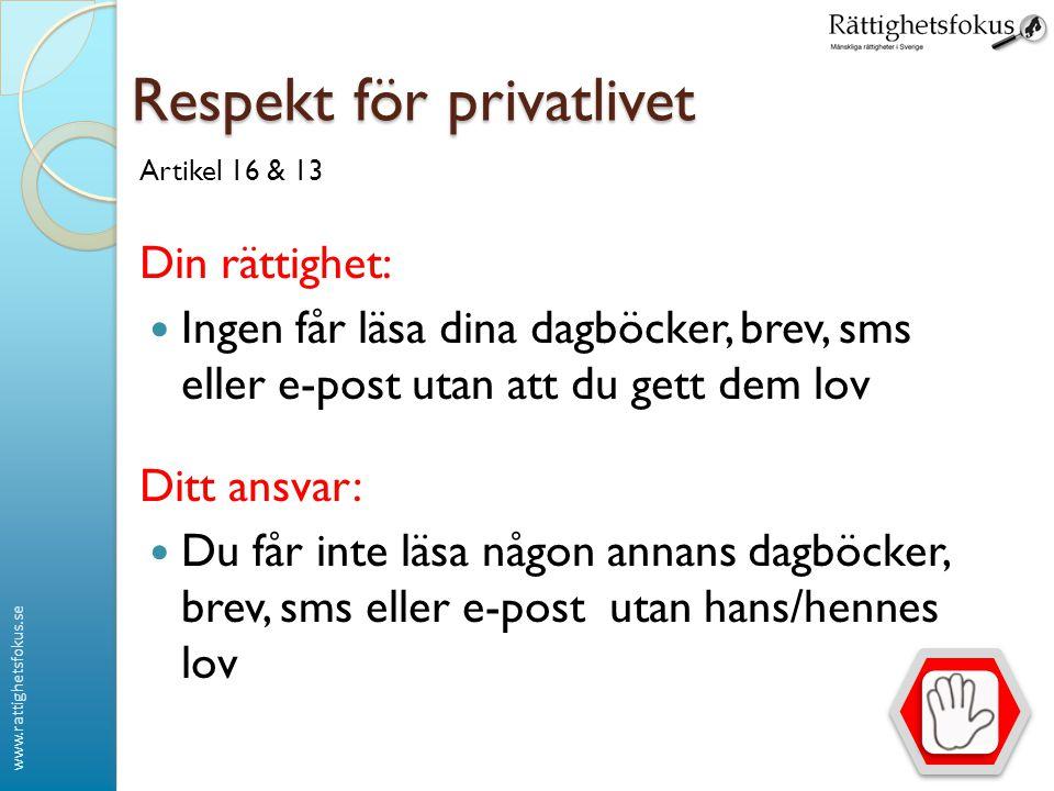 www.rattighetsfokus.se Respekt för privatlivet Artikel 16 & 13 Din rättighet:  Ingen får läsa dina dagböcker, brev, sms eller e-post utan att du gett