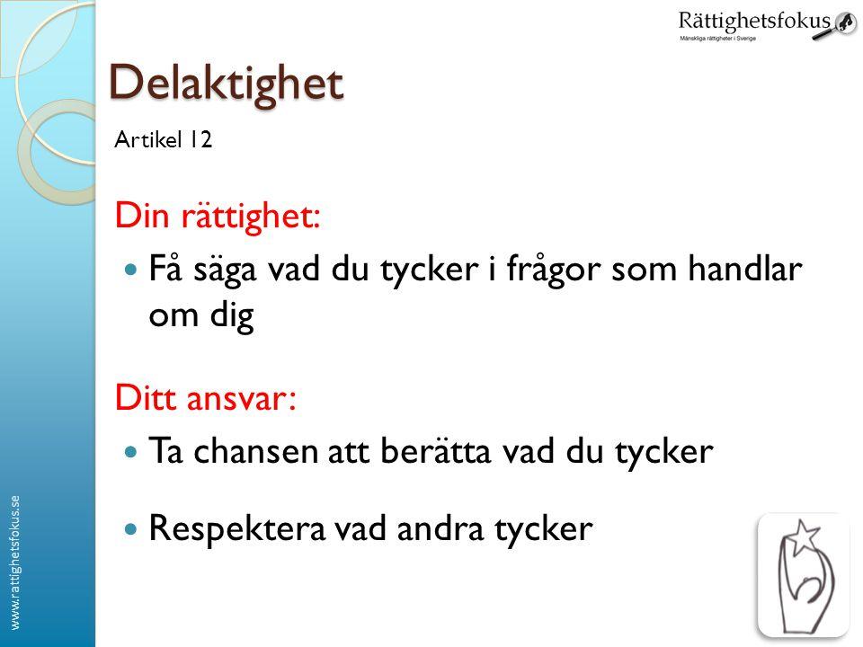 www.rattighetsfokus.se Delaktighet Artikel 12 Din rättighet:  Få säga vad du tycker i frågor som handlar om dig Ditt ansvar:  Ta chansen att berätta