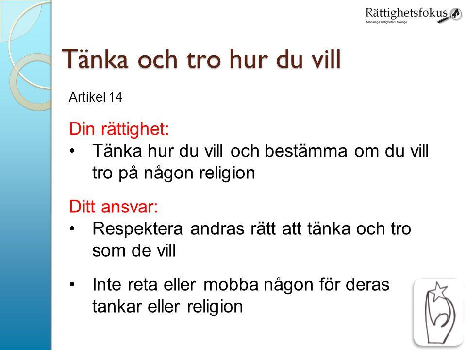 6 Tänka och tro hur du vill Artikel 14 Din rättighet: •Tänka hur du vill och bestämma om du vill tro på någon religion Ditt ansvar: •Respektera andras