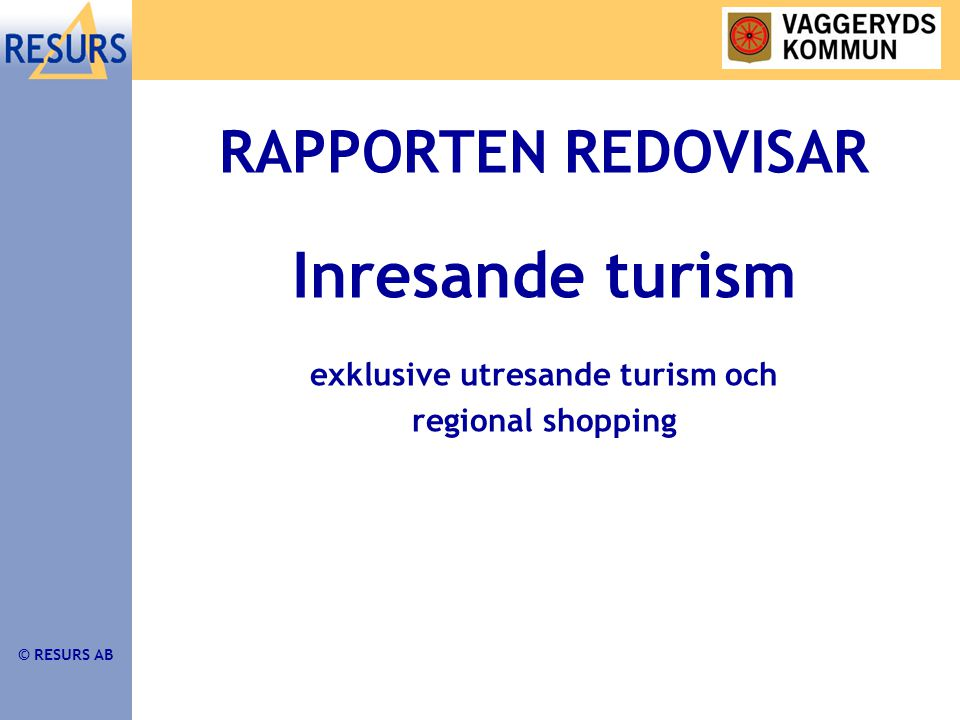 © RESURS AB RAPPORTEN REDOVISAR Inresande turism exklusive utresande turism och regional shopping