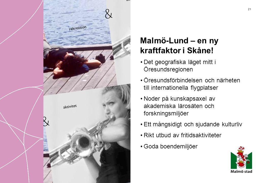 21 Malmö-Lund – en ny kraftfaktor i Skåne! •Det geografiska läget mitt i Öresundsregionen •Öresundsförbindelsen och närheten till internationella flyg