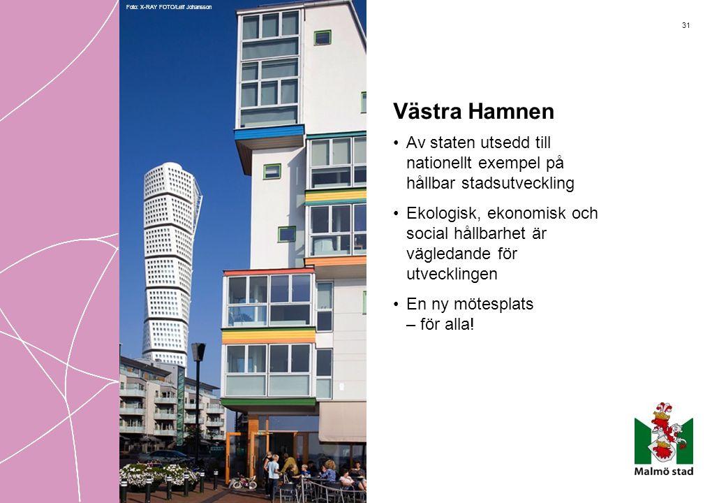31 Västra Hamnen •Av staten utsedd till nationellt exempel på hållbar stadsutveckling •Ekologisk, ekonomisk och social hållbarhet är vägledande för ut