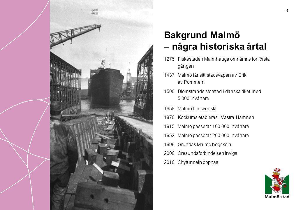 5 Bakgrund Malmö – några historiska årtal 1275 Fiskestaden Malmhauga omnämns för första gången 1437 Malmö får sitt stadsvapen av Erik av Pommern 1500