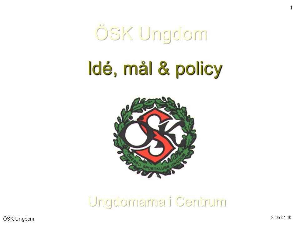 2005-01-10 2 ÖSK Ungdom En modern idrottsförening som präglas av glädje, öppenhet och ett ökat välbefinnande hos barnen, ungdomarna och de vuxna.