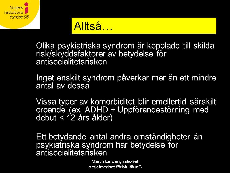 Martin Lardén, nationell projektledare för MultifunC Olika psykiatriska syndrom är kopplade till skilda risk/skyddsfaktorer av betydelse för antisocia